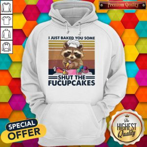 I Just Baked You Some Shut The Fucupcakes Hoodie