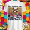 I Just Baked You Some Shut The Fucupcakes Shirts