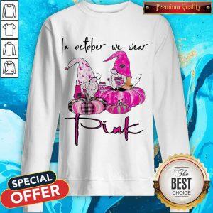 In October We Wear Pink Breast Cancer Awareness T-Sweatshirt