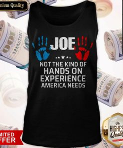 Joe Not The Kind Of Hands On Experience America Needs Tank Top