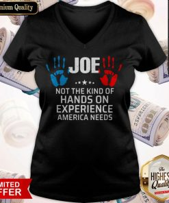 Joe Not The Kind Of Hands On Experience America Needs V-neck