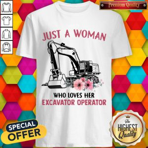 Just A Woman Who Loves Her Excavator Operator Shirt