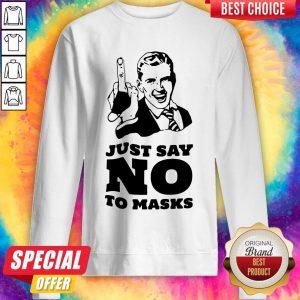 Just Say No To Masks Sweatshirt