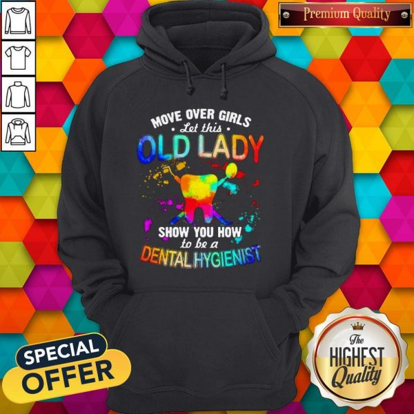 Move Over Girls Let This Old Lady Show You How To Be A Dental Assistant Hoodie