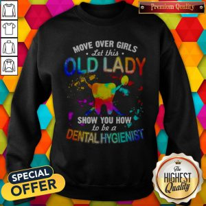 Move Over Girls Let This Old Lady Show You How To Be A Dental Assistant Sweatshirt