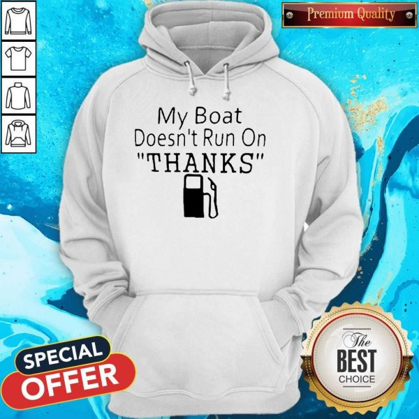 vMy Boat Doesn't Run OnThanks Hoodie