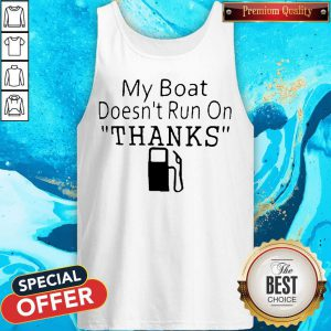 My Boat Doesn't Run OnThanks Tank Top