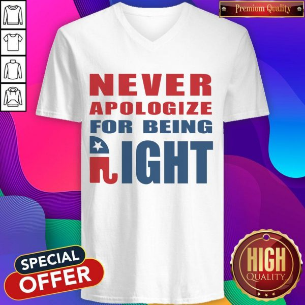 Never Apologize For Being Right Elephant V-neck