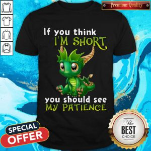 Nice Dragon If You Think I'M Short You Should See My Patience Shirt