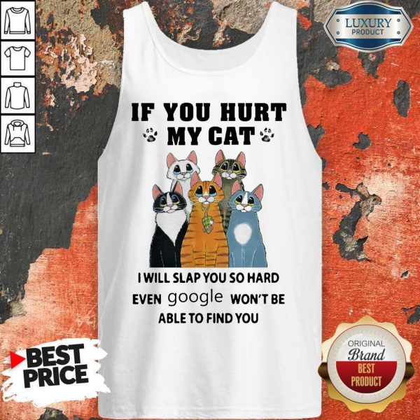 Nice If You Hurt My Cat I Will Slap You So Hard Even Google Won't Be Able To Find You Tank Top