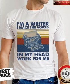 Nice I'M A Writer I Make The Voices In My Head Work For Me Vintage Shirt