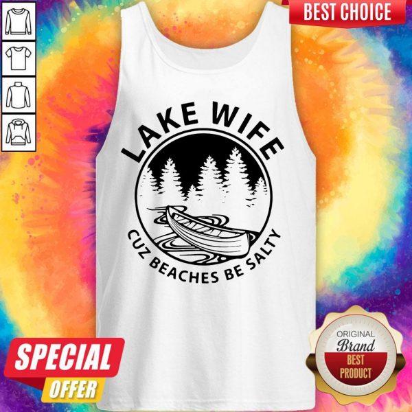 Nice Lake Life Cuz Beaches Be Salty Muscle Tank Top