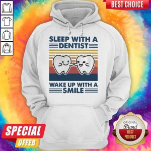 Nice Sleep With A Dentist Wake Up With A Smile Vintage Hoodie