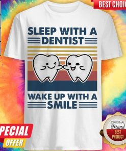 Nice Sleep With A Dentist Wake Up With A Smile Vintage Shirt