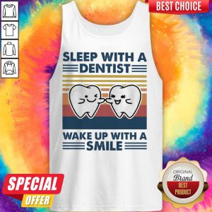 Nice Sleep With A Dentist Wake Up With A Smile Vintage Tank Top