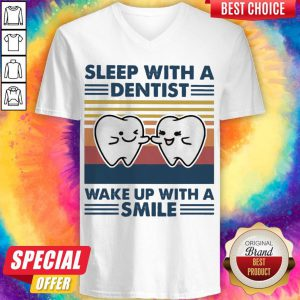 Nice Sleep With A Dentist Wake Up With A Smile Vintage V-neck