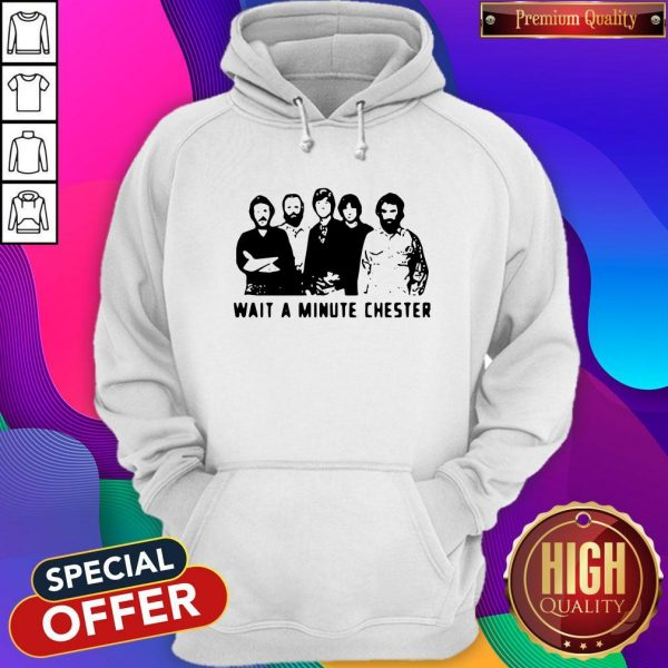 Nice Wait A Minute Chester The Weight The Band Hoodie