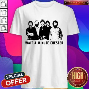 Nice Wait A Minute Chester The Weight The Band Shirt