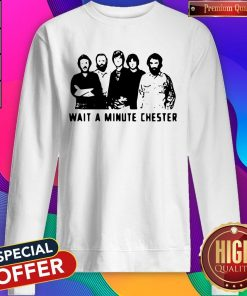 Nice Wait A Minute Chester The Weight The Band Sweatshirt