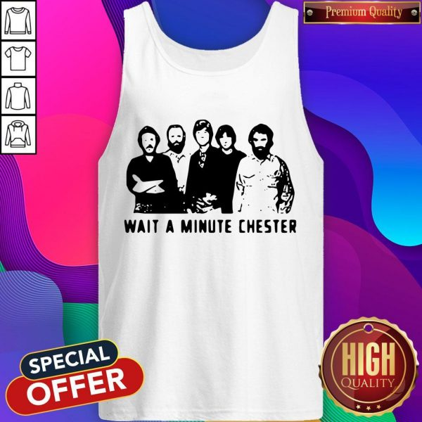 Nice Wait A Minute Chester The Weight The Band Tank Top