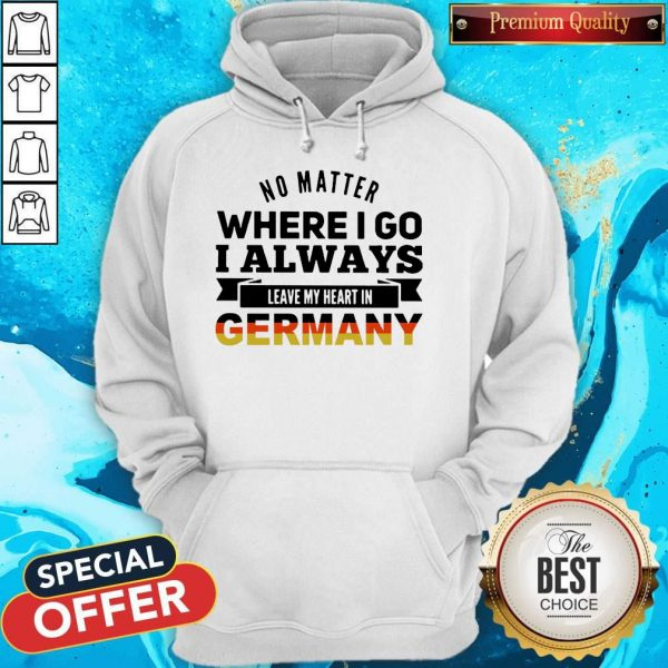 No Matter Where I Go I Always Leave My Heart In Germany Hoodie