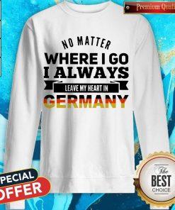 No Matter Where I Go I Always Leave My Heart In Germany Sweatshirt