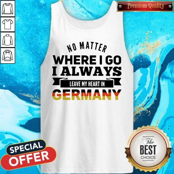 No Matter Where I Go I Always Leave My Heart In Germany Tank Top