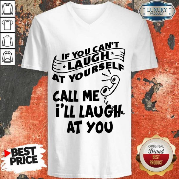 Official If You Can't Laugh At Yourself Call Me I'll Laugh At You v-neck