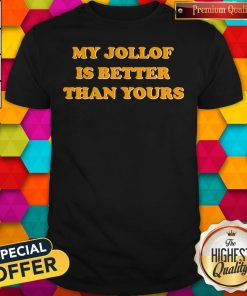 Official My Jollof Is Better Than Yours Shirt
