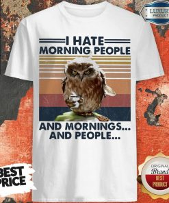 Official Owl I Hate Morning People And Mornings And People Vintage Shirt