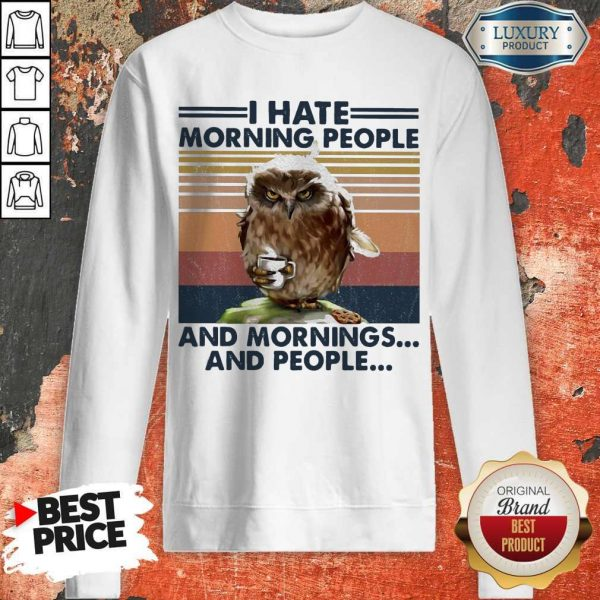 Official Owl I Hate Morning People And Mornings And People Vintage Sweatshirt