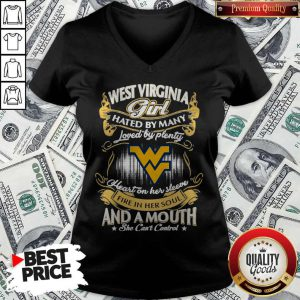 Official West Virginia Girl Hated By Many Loved By Plenty Heart Her Sleeve Fire In Her Soul And A Mouth She Can'T Control V-neck