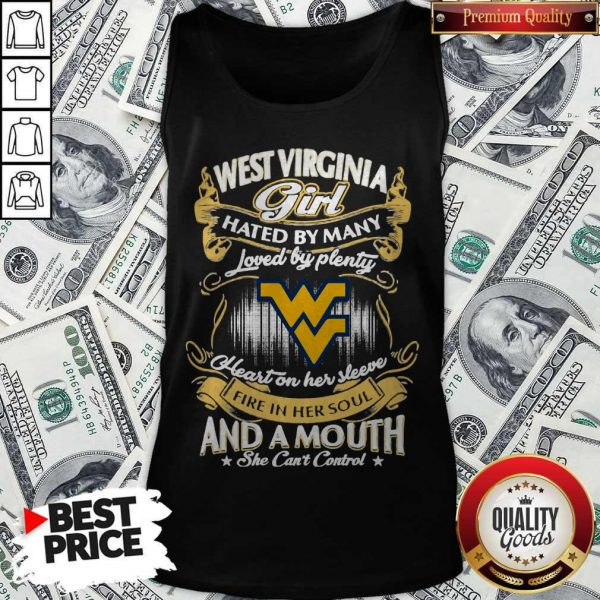 Official West Virginia Girl Hated By Many Loved By Plenty Heart Her Sleeve Fire In Her Soul And A Mouth She Can'T Control Tank Top