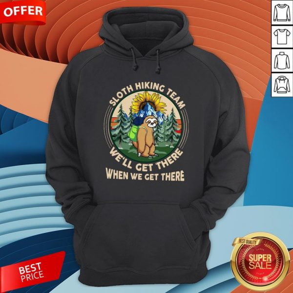 Sloth Hiking Team We'll Get There When We Get There Hoodie
