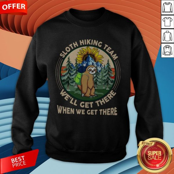 Sloth Hiking Team We'll Get There When We Get There Sweatshirt