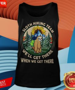 Sloth Hiking Team We'll Get There When We Get There Tank Top