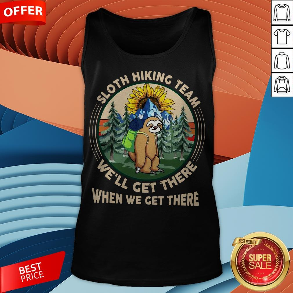 Sloth Hiking Team We�ll Get There When We Get There Tank Top