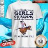 Some Girls Go Riding And Drink Too Much It's Me I'm Some Girls Shirts