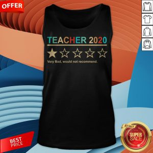 Teacher 2020 Very Bad Would Not Recommend Tank Top