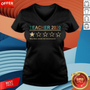 Teacher 2020 Very Bad Would Not Recommend V-neck