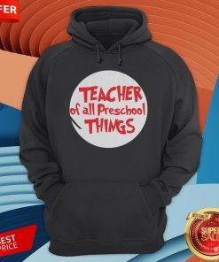 Teacher Of All Preschool Things HoodiTeacher Of All Preschool Things Hoodiee