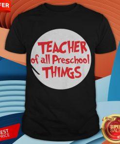 Teacher Of All Preschool Things Shirt