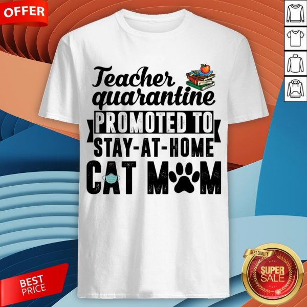 Teacher Quarantined Promoted To Stay At Home Cat MoTeacher Quarantined Promoted To Stay At Home Cat Mom Shirtm Shirt