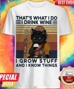 That's What I Do I Drink Wine I Grow Stuff And I Know Things Black Cat Shirt