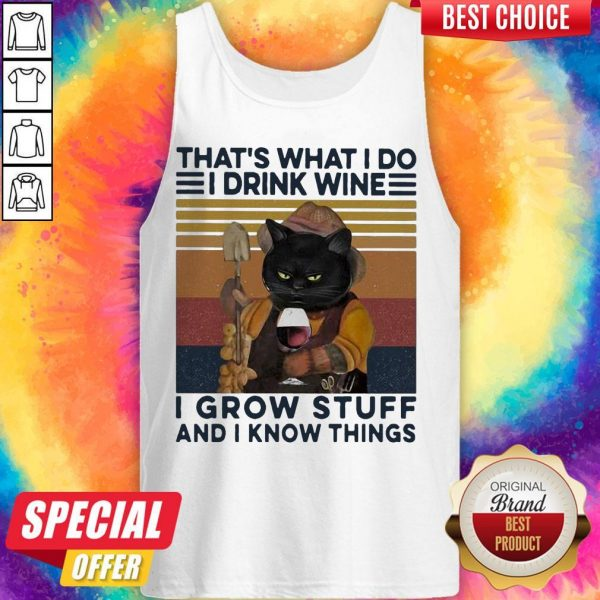 That's What I Do I Drink Wine I Grow Stuff And I Know Things Black Cat Tank Top