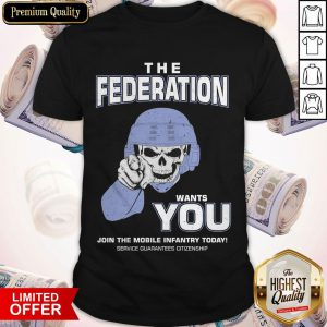 The Federation Wants You Join The Mobile Infantry Today Starship Troopers Shirt