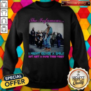 The Infamous I Might Crack A Smile But Ain'T A Damn Thing Funny Sweashirt