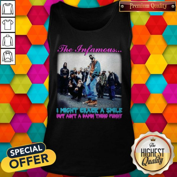 The Infamous I Might Crack A Smile But Ain'T A Damn Thing Funny Tank Top