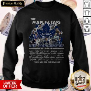The Maple Leafs Toronto Maple Leafs 105tha Anniversary 1917 2020 Thank You For The Memories Signatures Sweatshirt