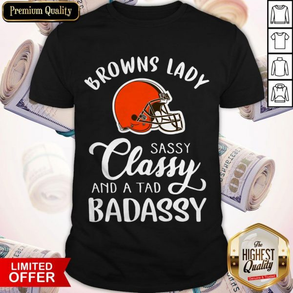 Top Cleveland Browns Lady Sassy Classy And A Tad Badassy Shirt